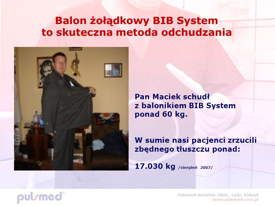 Pulsmed Bariatric Clinic, Lodz, Poland www.pulsmed.com.pl Balon żołądkowy BIB System to skuteczna metoda odchudzania Pan Maciek schudł z balonikiem BIB System ponad 60 kg.