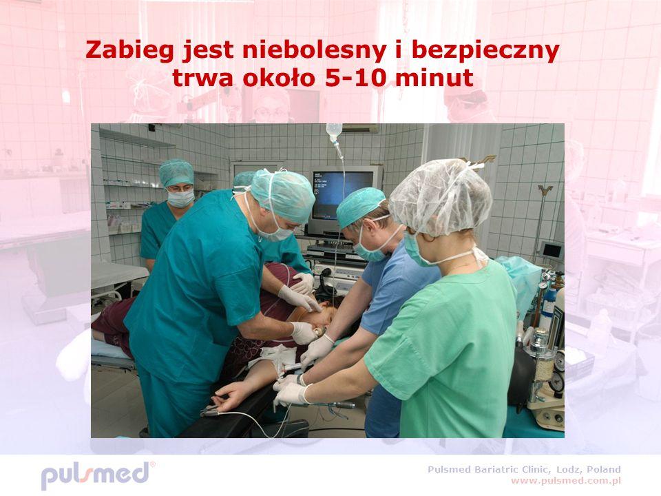Pulsmed Bariatric Clinic, Lodz, Poland www.pulsmed.com.pl Zabieg jest niebolesny i bezpieczny trwa około 5-10 minut