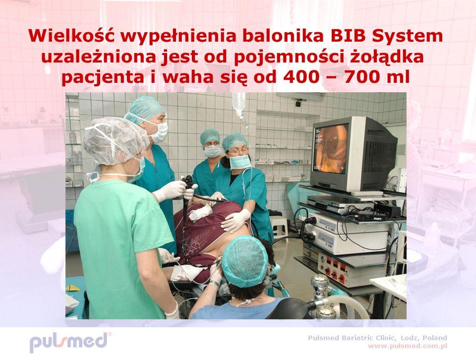 Pulsmed Bariatric Clinic, Lodz, Poland www.pulsmed.com.pl Wielkość wypełnienia balonika BIB System uzależniona jest od pojemności żołądka pacjenta i waha się od 400 – 700 ml