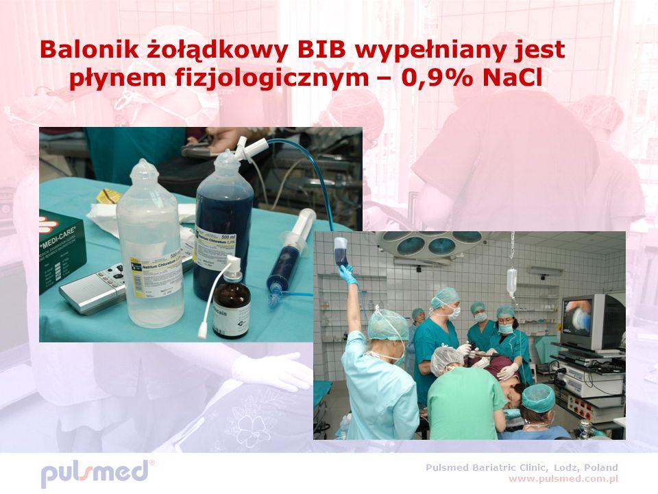 Pulsmed Bariatric Clinic, Lodz, Poland www.pulsmed.com.pl Balonik żołądkowy BIB wypełniany jest płynem fizjologicznym – 0,9% NaCl
