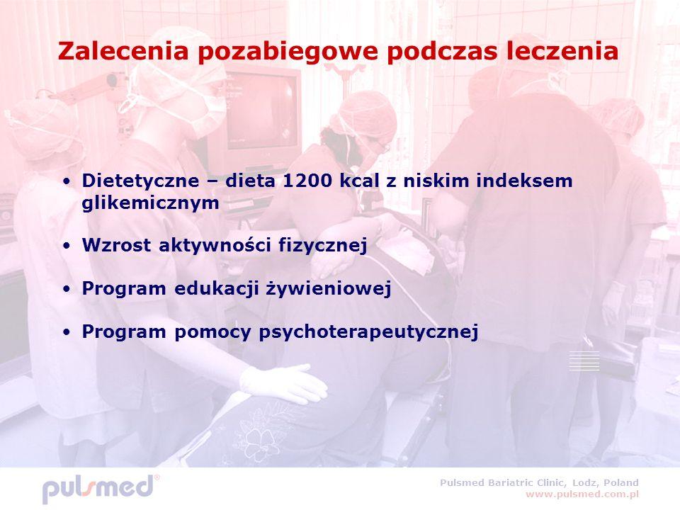 Pulsmed Bariatric Clinic, Lodz, Poland www.pulsmed.com.pl Zalecenia pozabiegowe podczas leczenia Dietetyczne – dieta 1200 kcal z niskim indeksem glikemicznym Wzrost aktywności fizycznej Program edukacji żywieniowej Program pomocy psychoterapeutycznej
