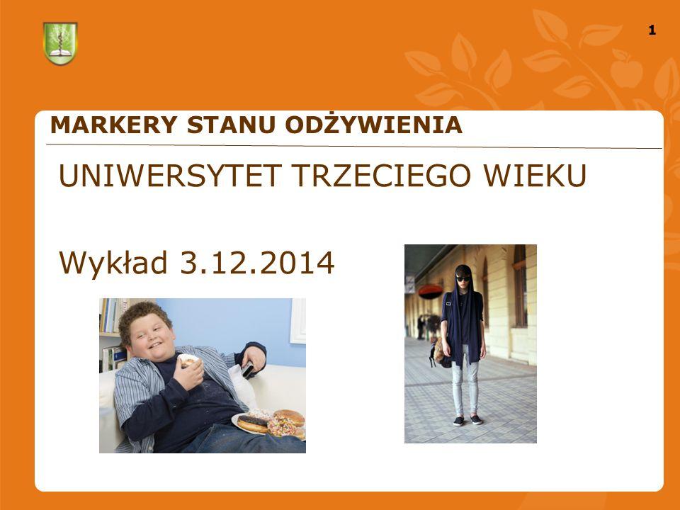 1 1 MARKERY STANU ODŻYWIENIA UNIWERSYTET TRZECIEGO WIEKU Wykład 3.12.2014
