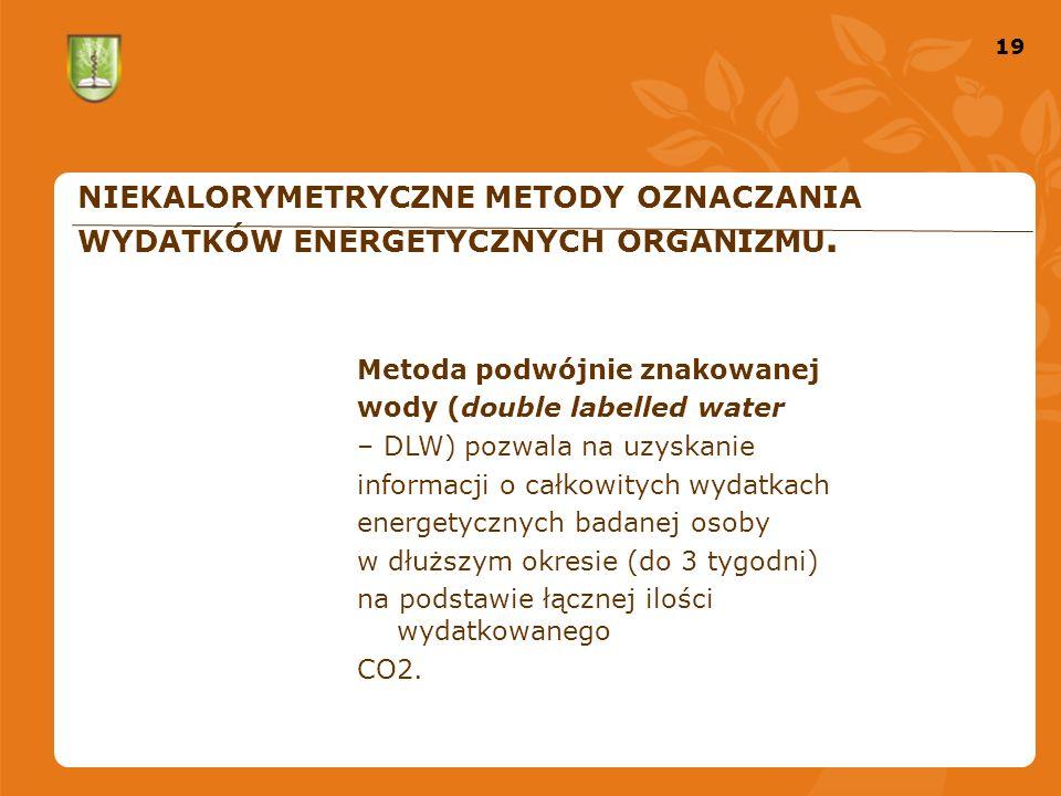19 NIEKALORYMETRYCZNE METODY OZNACZANIA WYDATKÓW ENERGETYCZNYCH ORGANIZMU.