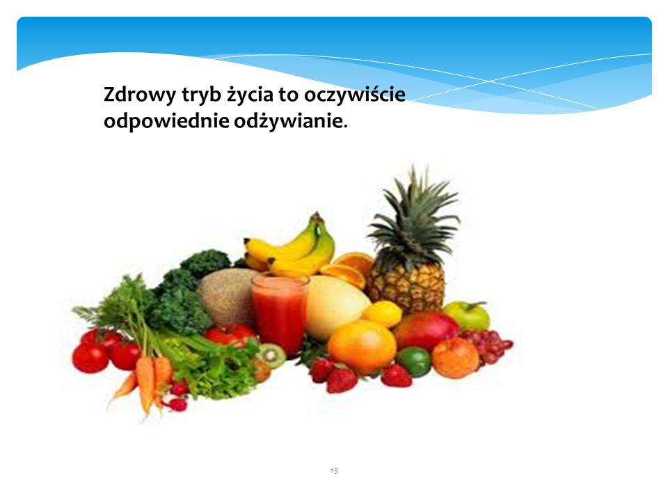 Zdrowy tryb życia to oczywiście odpowiednie odżywianie. 15