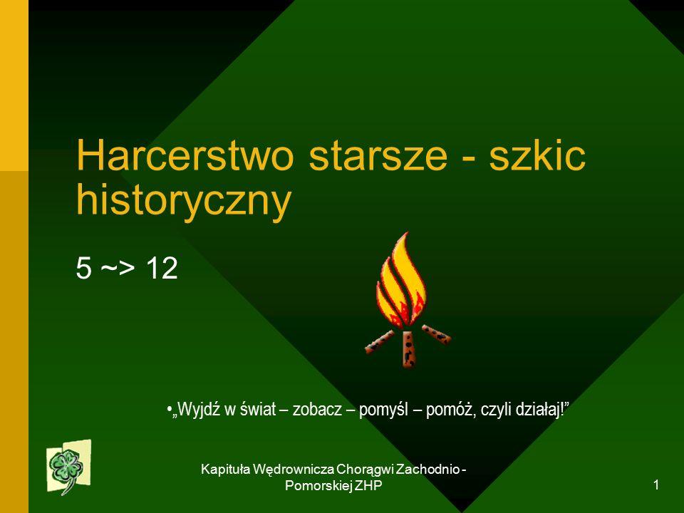 """Kapituła Wędrownicza Chorągwi Zachodnio - Pomorskiej ZHP 1 Harcerstwo starsze - szkic historyczny 5 ~> 12 """"Wyjdź w świat – zobacz – pomyśl – pomóż, czyli działaj!"""