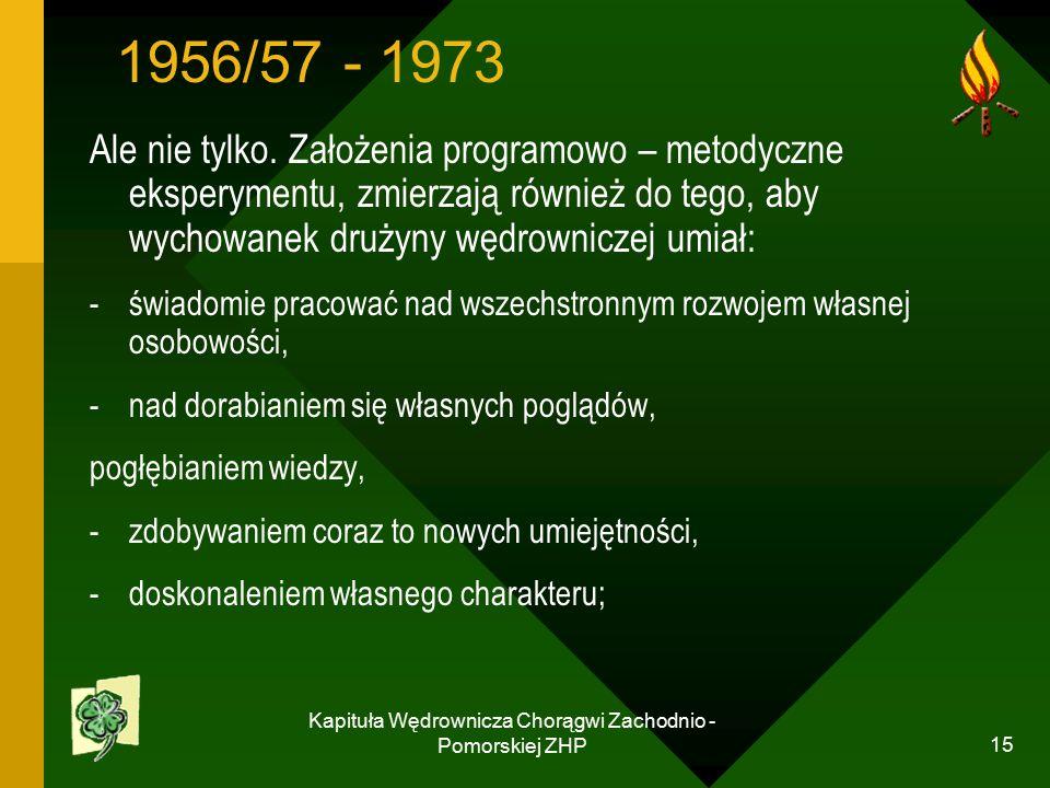 Kapituła Wędrownicza Chorągwi Zachodnio - Pomorskiej ZHP 15 1956/57 - 1973 Ale nie tylko.