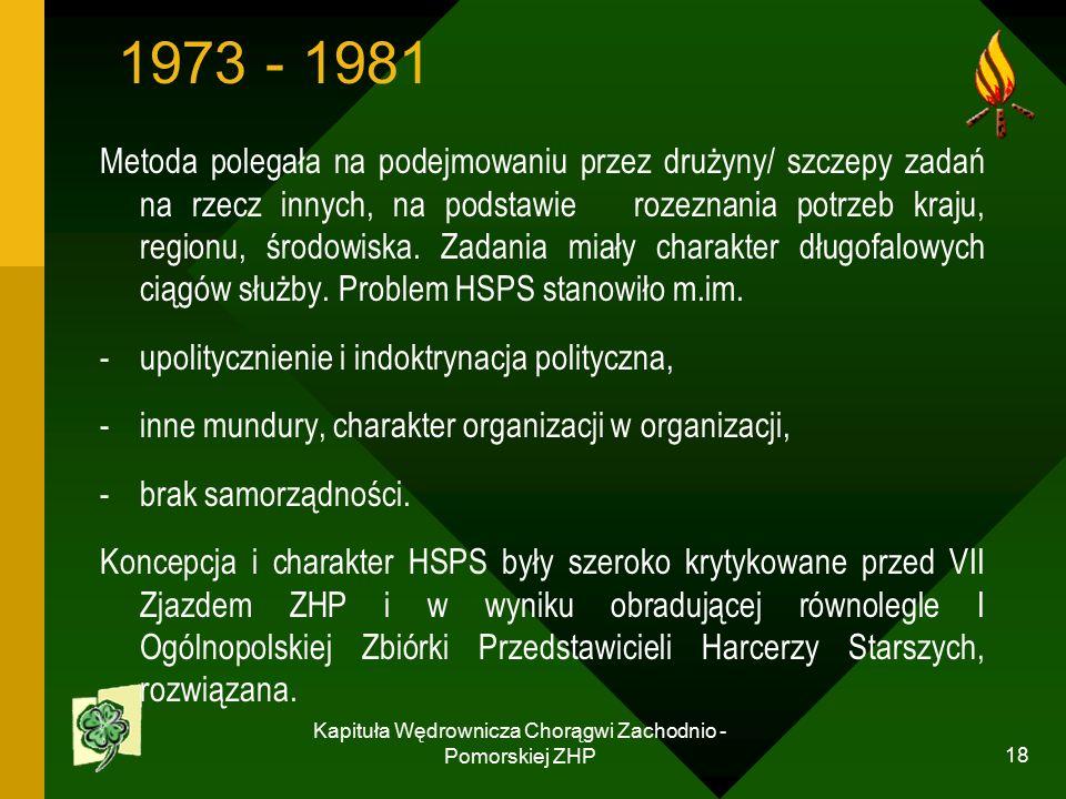 Kapituła Wędrownicza Chorągwi Zachodnio - Pomorskiej ZHP 18 1973 - 1981 Metoda polegała na podejmowaniu przez drużyny/ szczepy zadań na rzecz innych, na podstawie rozeznania potrzeb kraju, regionu, środowiska.