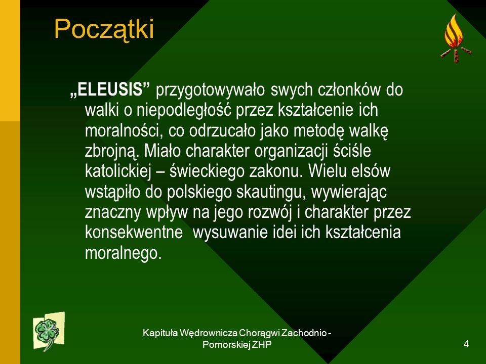 """Kapituła Wędrownicza Chorągwi Zachodnio - Pomorskiej ZHP 4 Początki """"ELEUSIS przygotowywało swych członków do walki o niepodległość przez kształcenie ich moralności, co odrzucało jako metodę walkę zbrojną."""