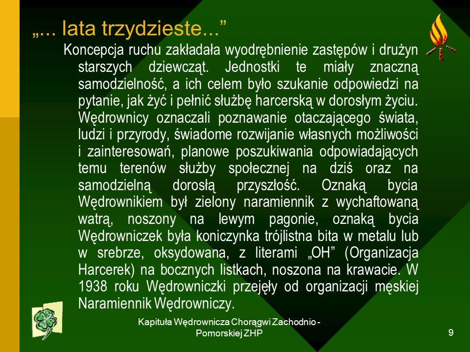 Kapituła Wędrownicza Chorągwi Zachodnio - Pomorskiej ZHP 9 Koncepcja ruchu zakładała wyodrębnienie zastępów i drużyn starszych dziewcząt.