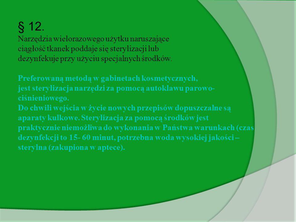 § 12. Narzędzia wielorazowego użytku naruszające ciągłość tkanek poddaje się sterylizacji lub dezynfekuje przy użyciu specjalnych środków. Preferowaną