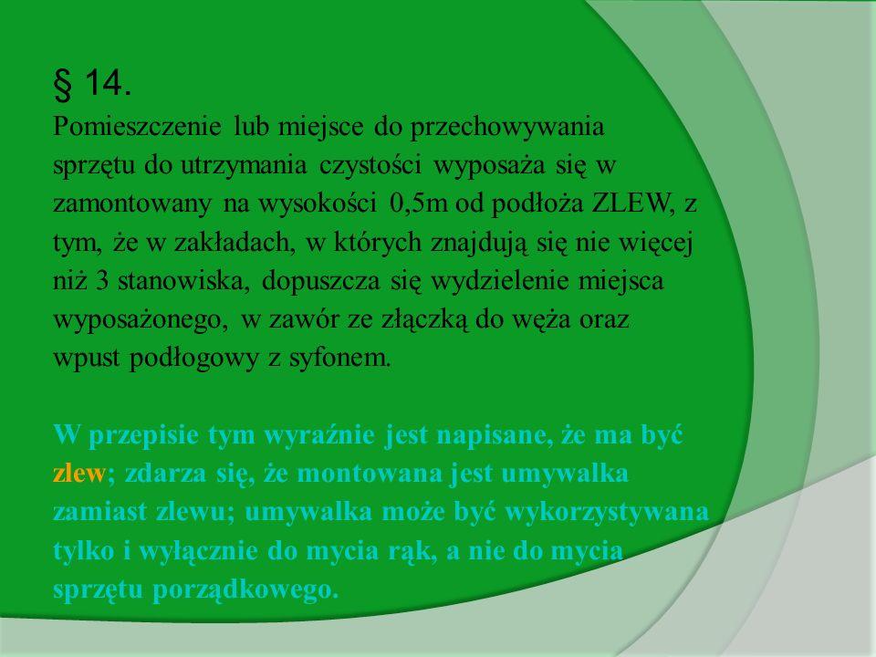 § 14. Pomieszczenie lub miejsce do przechowywania sprzętu do utrzymania czystości wyposaża się w zamontowany na wysokości 0,5m od podłoża ZLEW, z tym,