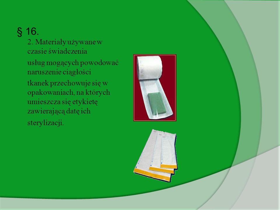 § 16. 2. Materiały używane w czasie świadczenia usług mogących powodować naruszenie ciągłości tkanek przechowuje się w opakowaniach, na których umiesz