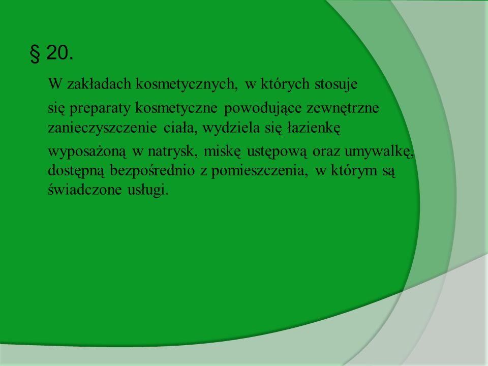 § 20. W zakładach kosmetycznych, w których stosuje się preparaty kosmetyczne powodujące zewnętrzne zanieczyszczenie ciała, wydziela się łazienkę wypos