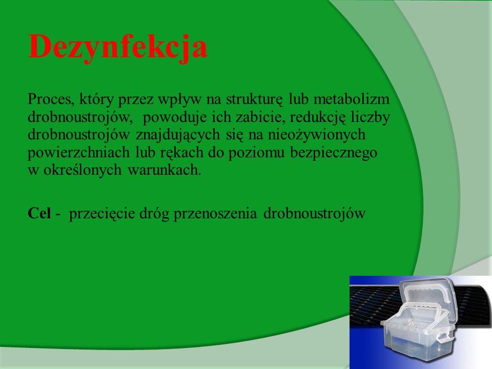 Dezynfekcja Proces, który przez wpływ na strukturę lub metabolizm drobnoustrojów, powoduje ich zabicie, redukcję liczby drobnoustrojów znajdujących si