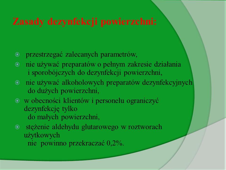 Zasady dezynfekcji powierzchni:  przestrzegać zalecanych parametrów,  nie używać preparatów o pełnym zakresie działania i sporobójczych do dezynfekc