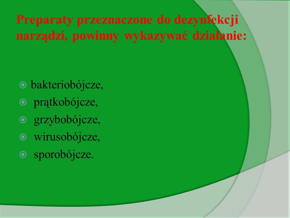 Preparaty przeznaczone do dezynfekcji narządzi, powinny wykazywać działanie:  bakteriobójcze,  prątkobójcze,  grzybobójcze,  wirusobójcze,  sporo