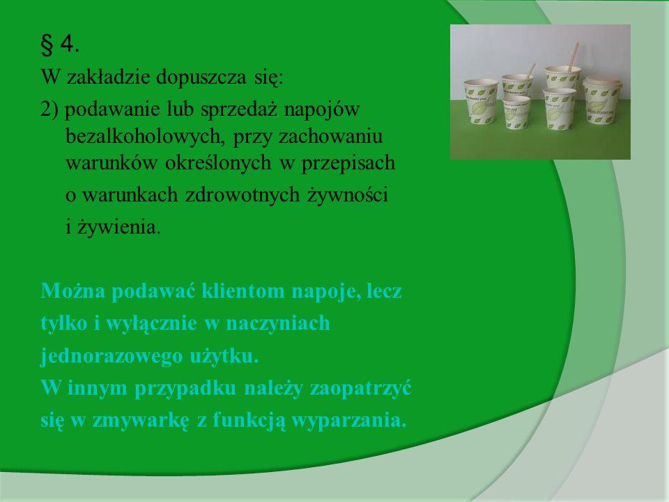 § 4. W zakładzie dopuszcza się: 2) podawanie lub sprzedaż napojów bezalkoholowych, przy zachowaniu warunków określonych w przepisach o warunkach zdrow