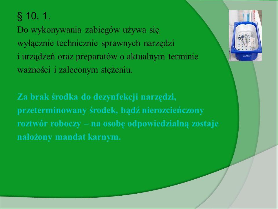 § 10. 1. Do wykonywania zabiegów używa się wyłącznie technicznie sprawnych narzędzi i urządzeń oraz preparatów o aktualnym terminie ważności i zalecon