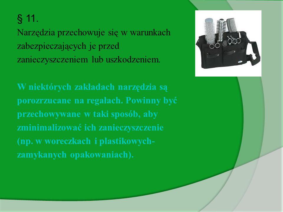 § 11. Narzędzia przechowuje się w warunkach zabezpieczających je przed zanieczyszczeniem lub uszkodzeniem. W niektórych zakładach narzędzia są porozrz