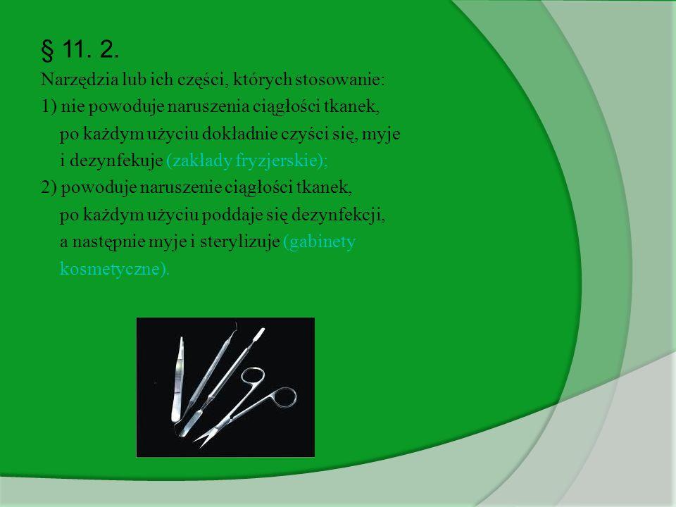 § 11. 2. Narzędzia lub ich części, których stosowanie: 1) nie powoduje naruszenia ciągłości tkanek, po każdym użyciu dokładnie czyści się, myje i dezy