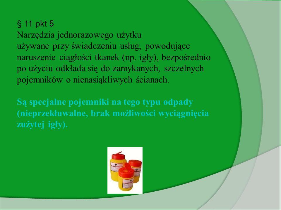 § 11 pkt 5 Narzędzia jednorazowego użytku używane przy świadczeniu usług, powodujące naruszenie ciągłości tkanek (np. igły), bezpośrednio po użyciu od