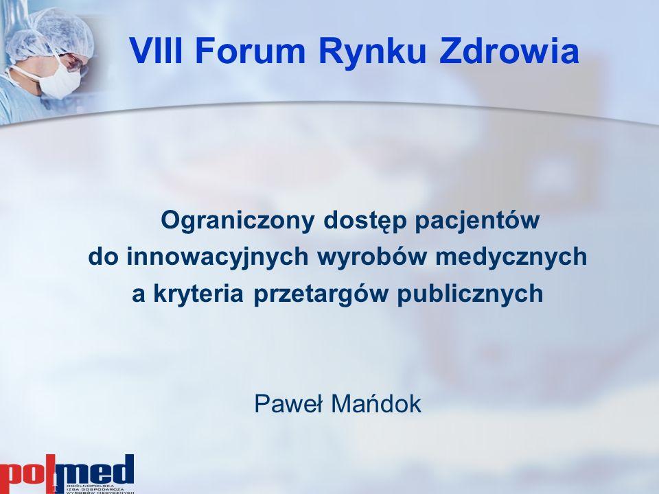 VIII Forum Rynku Zdrowia Ograniczony dostęp pacjentów do innowacyjnych wyrobów medycznych a kryteria przetargów publicznych Paweł Mańdok
