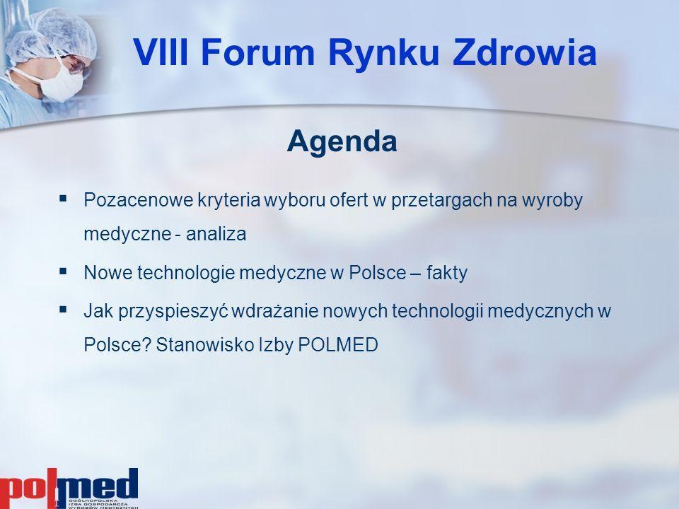 VIII Forum Rynku Zdrowia Agenda   Pozacenowe kryteria wyboru ofert w przetargach na wyroby medyczne - analiza   Nowe technologie medyczne w Polsce