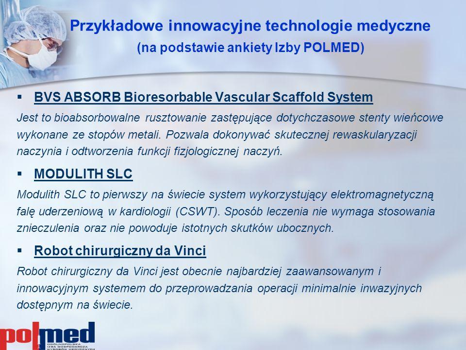 Przykładowe innowacyjne technologie medyczne (na podstawie ankiety Izby POLMED)   BVS ABSORB Bioresorbable Vascular Scaffold System Jest to bioabsor