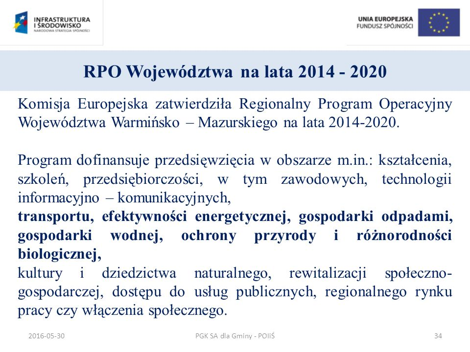 RPO Województwa na lata 2014 - 2020 Komisja Europejska zatwierdziła Regionalny Program Operacyjny Województwa Warmińsko – Mazurskiego na lata 2014-2020.