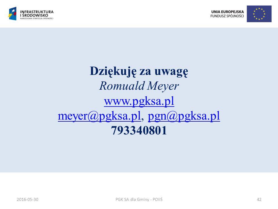 PGK SA dla Gminy - POIiŚ Dziękuję za uwagę Romuald Meyer www.pgksa.pl meyer@pgksa.pl, pgn@pgksa.pl 793340801 www.pgksa.pl meyer@pgksa.plpgn@pgksa.pl 2016-05-3042