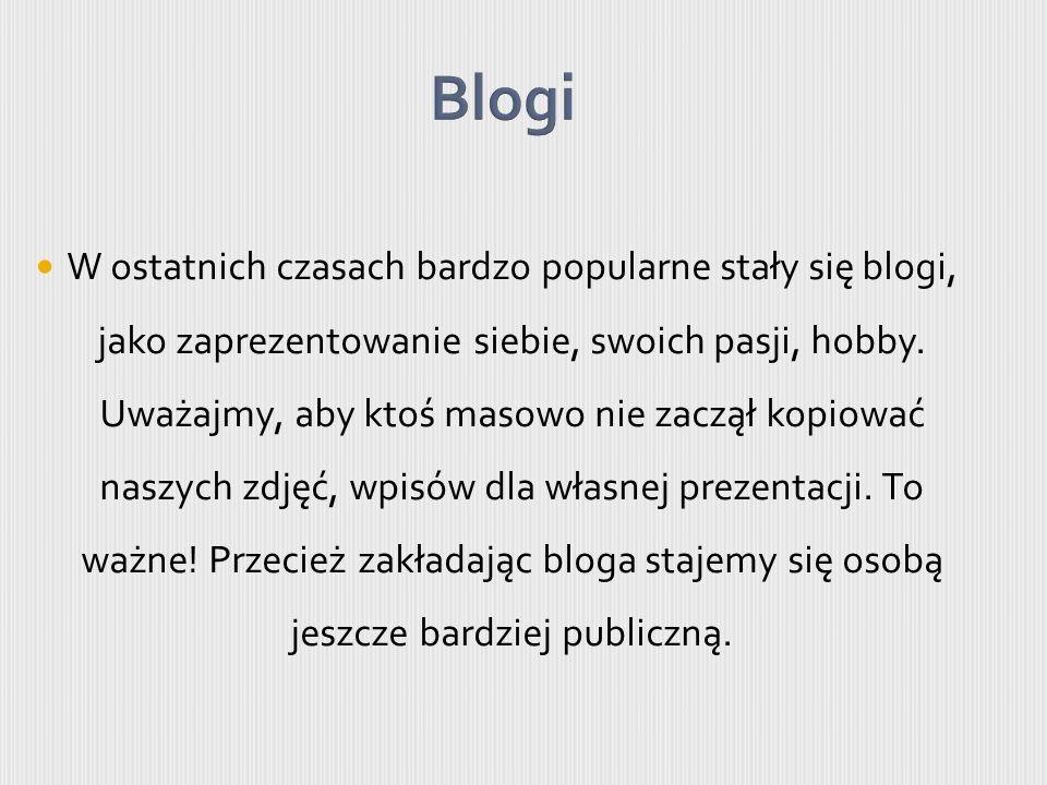 W ostatnich czasach bardzo popularne stały się blogi, jako zaprezentowanie siebie, swoich pasji, hobby.