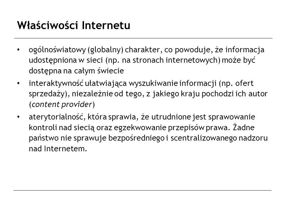 Właściwości Internetu ogólnoświatowy (globalny) charakter, co powoduje, że informacja udostępniona w sieci (np.