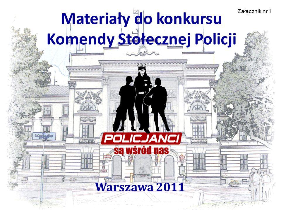 Materiały do konkursu Komendy Stołecznej Policji Warszawa 2011 1 Załącznik nr 1