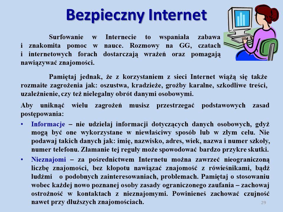 Bezpieczny Internet Pamiętaj jednak, że z korzystaniem z sieci Internet wiążą się także rozmaite zagrożenia jak: oszustwa, kradzieże, groźby karalne, szkodliwe treści, uzależnienie, czy też nielegalny obrót danymi osobowymi.
