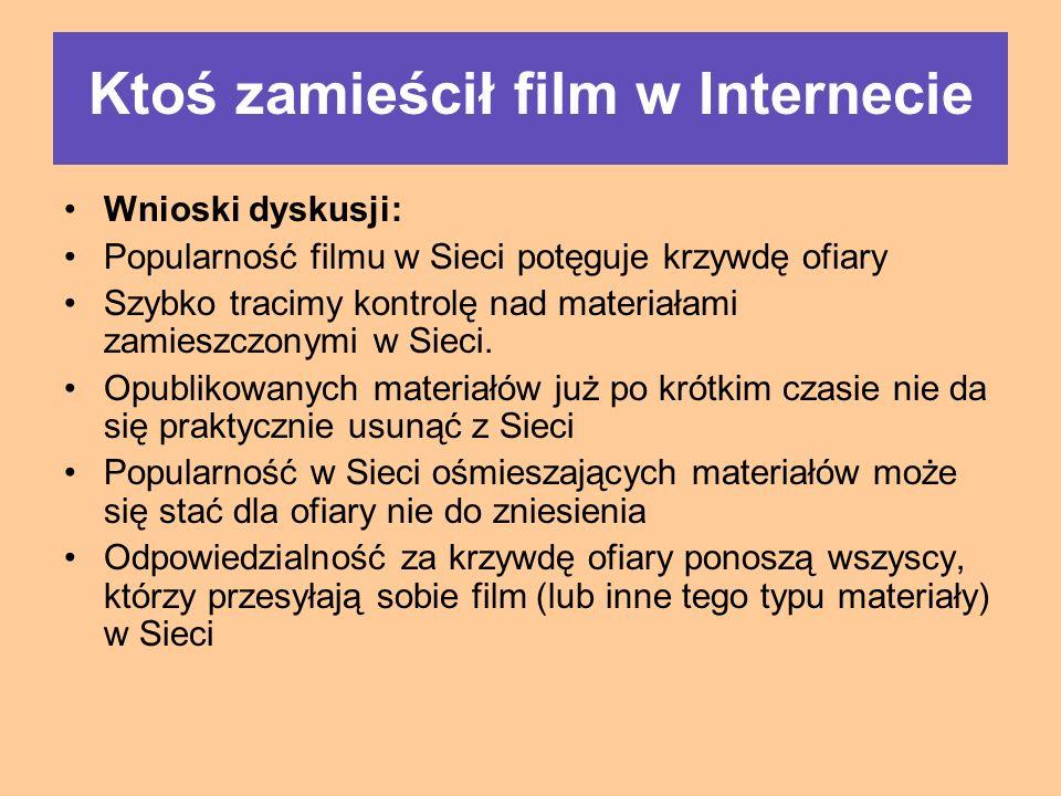 Wnioski dyskusji: Popularność filmu w Sieci potęguje krzywdę ofiary Szybko tracimy kontrolę nad materiałami zamieszczonymi w Sieci.