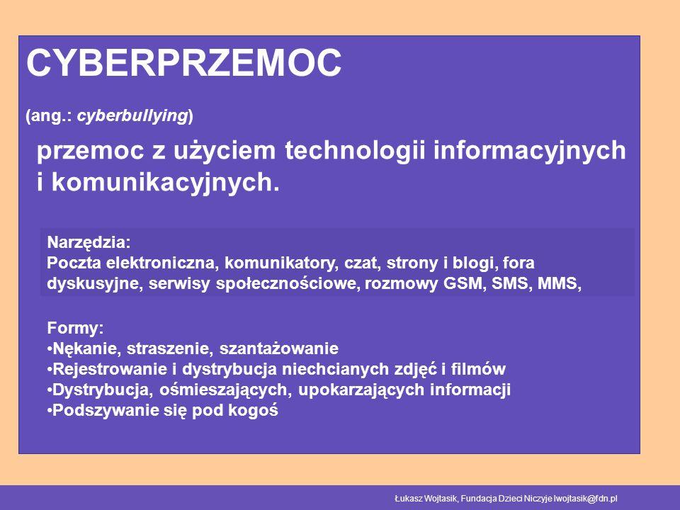 CYBERPRZEMOC (ang.: cyberbullying) przemoc z użyciem technologii informacyjnych i komunikacyjnych.