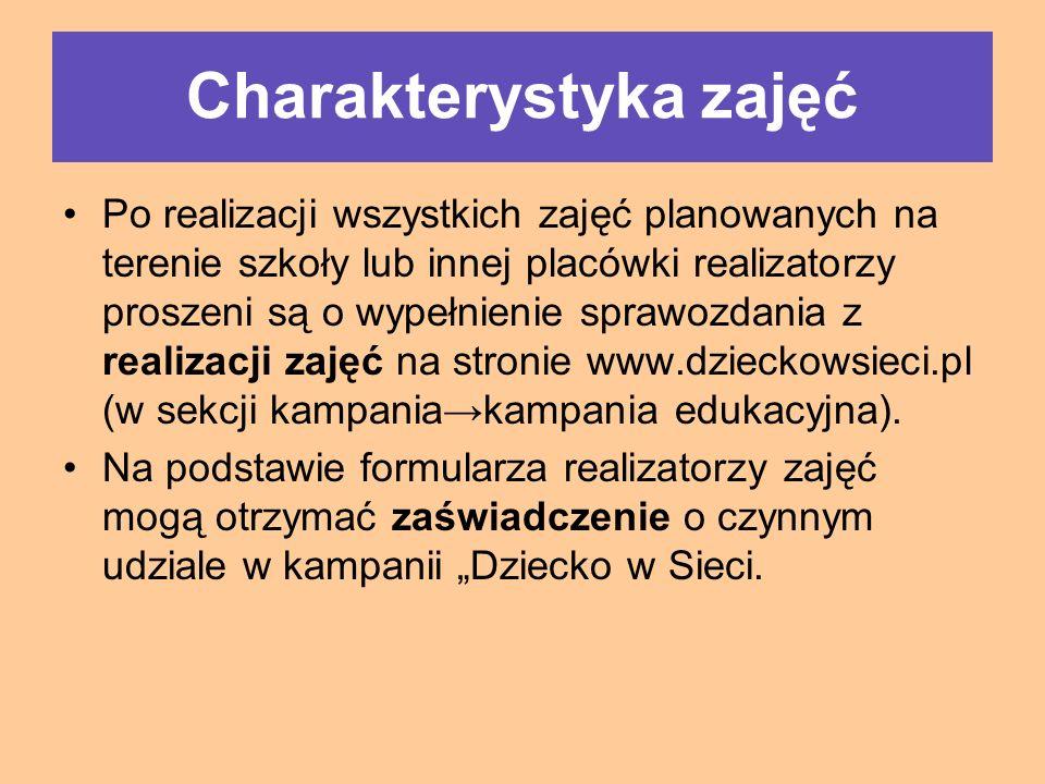 Po realizacji wszystkich zajęć planowanych na terenie szkoły lub innej placówki realizatorzy proszeni są o wypełnienie sprawozdania z realizacji zajęć na stronie www.dzieckowsieci.pl (w sekcji kampania→kampania edukacyjna).