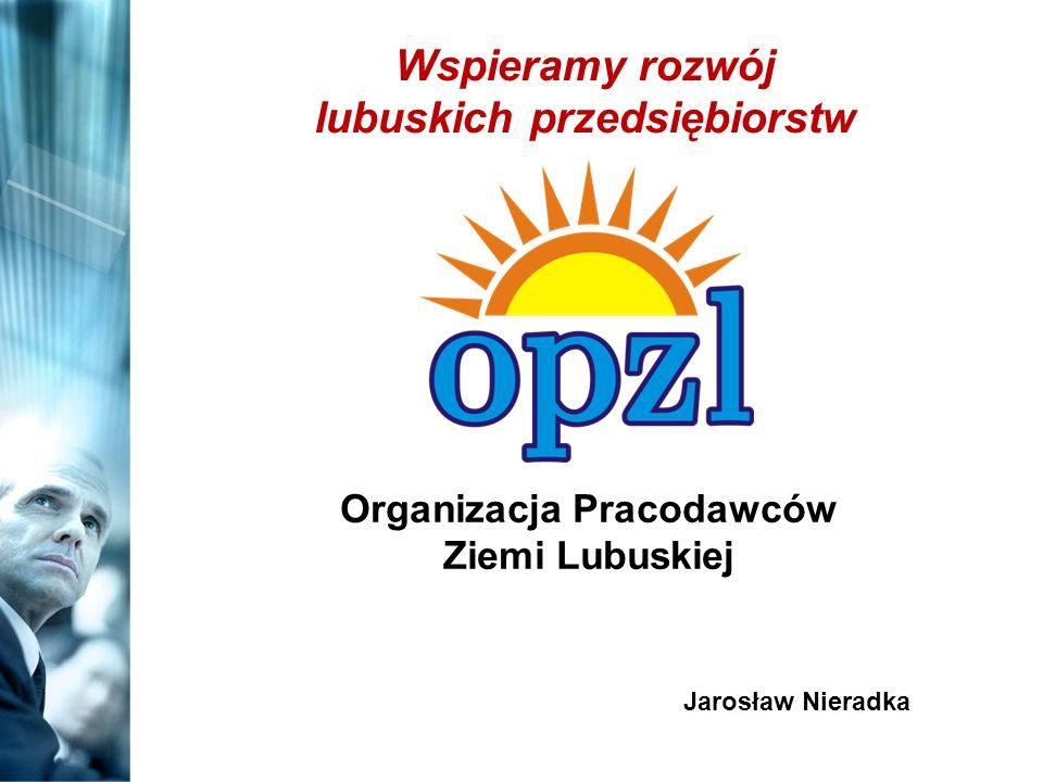 Organizacja Pracodawców Ziemi Lubuskiej Jarosław Nieradka Wspieramy rozwój lubuskich przedsiębiorstw