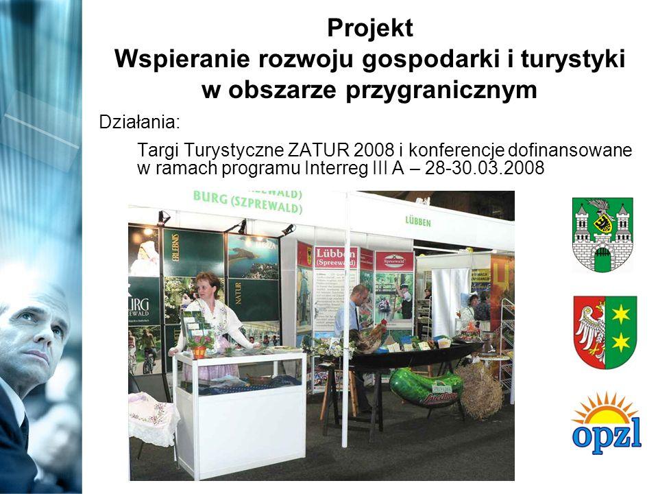 Projekt Wspieranie rozwoju gospodarki i turystyki w obszarze przygranicznym Działania: Targi Turystyczne ZATUR 2008 i konferencje dofinansowane w ramach programu Interreg III A – 28-30.03.2008