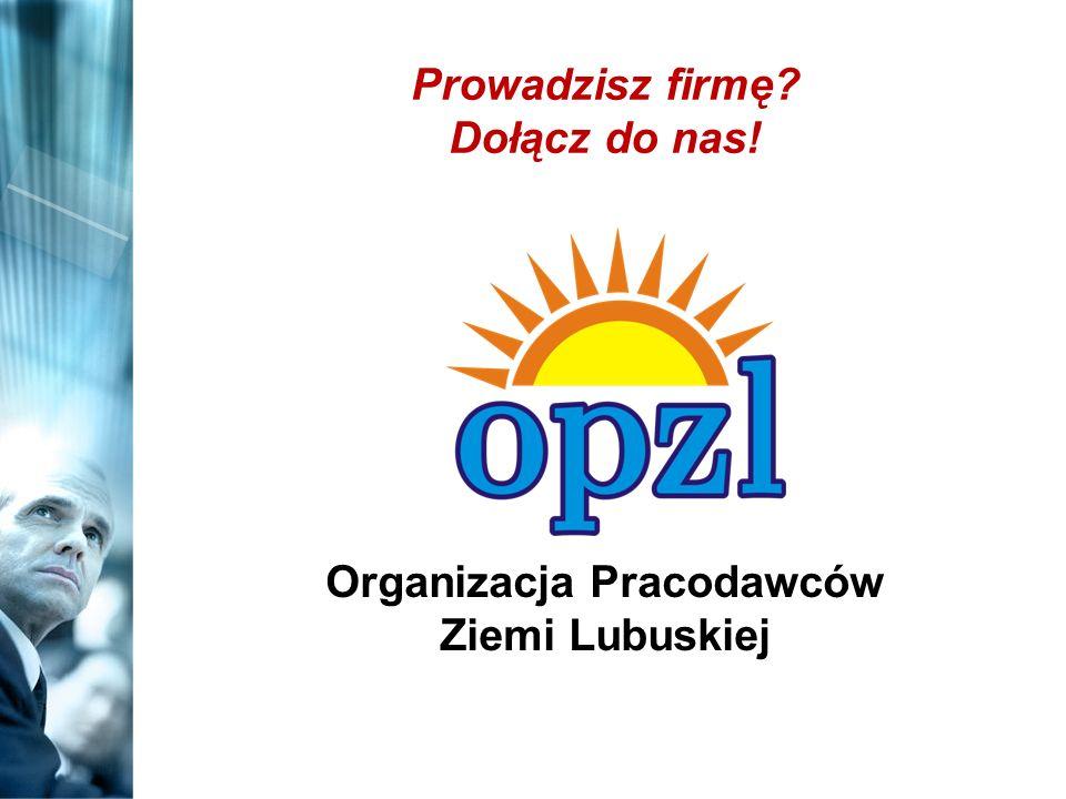 Organizacja Pracodawców Ziemi Lubuskiej Prowadzisz firmę Dołącz do nas!