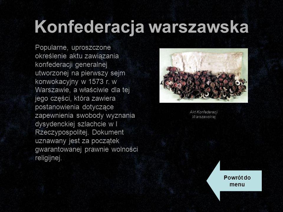 Konfederacja warszawska Popularne, uproszczone określenie aktu zawiązania konfederacji generalnej utworzonej na pierwszy sejm konwokacyjny w 1573 r.