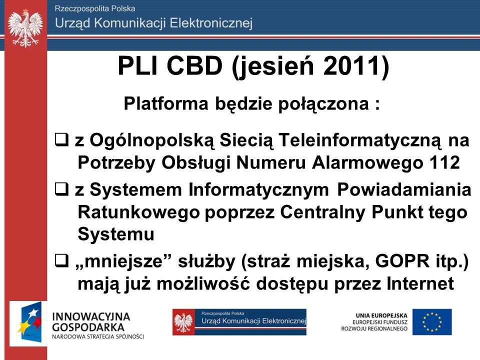 """PLI CBD (jesień 2011) Platforma będzie połączona :  z Ogólnopolską Siecią Teleinformatyczną na Potrzeby Obsługi Numeru Alarmowego 112  z Systemem Informatycznym Powiadamiania Ratunkowego poprzez Centralny Punkt tego Systemu  """"mniejsze służby (straż miejska, GOPR itp.) mają już możliwość dostępu przez Internet"""
