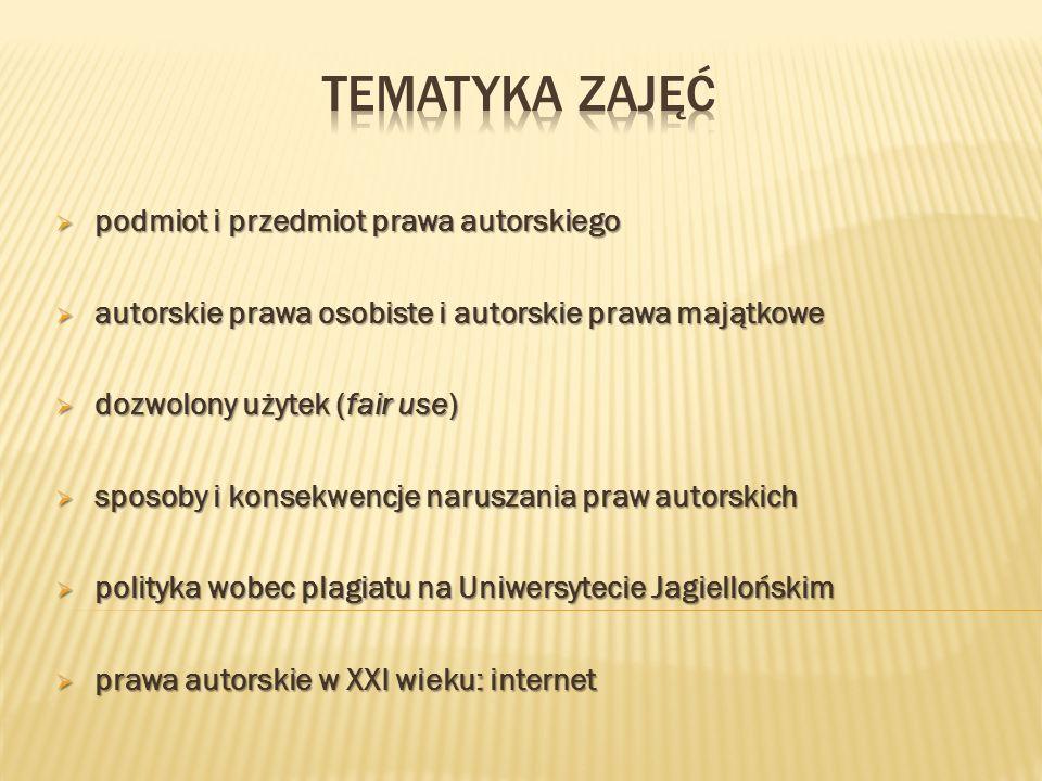  podmiot i przedmiot prawa autorskiego  autorskie prawa osobiste i autorskie prawa majątkowe  dozwolony użytek (fair use)  sposoby i konsekwencje naruszania praw autorskich  polityka wobec plagiatu na Uniwersytecie Jagiellońskim  prawa autorskie w XXI wieku: internet