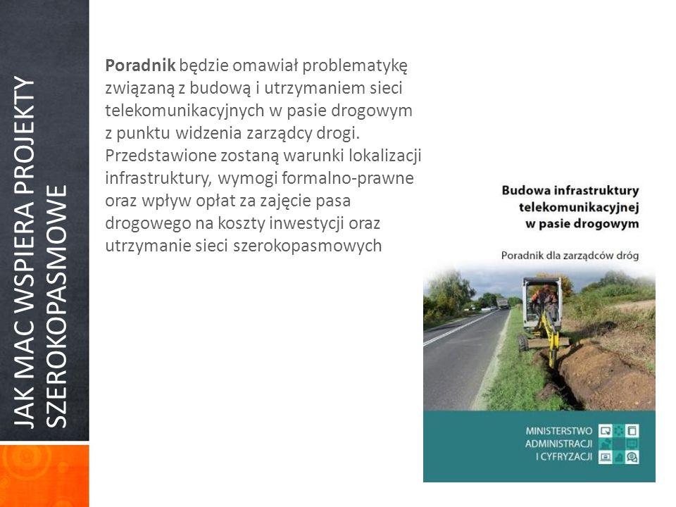 JAK MAC WSPIERA PROJEKTY SZEROKOPASMOWE Poradnik będzie omawiał problematykę związaną z budową i utrzymaniem sieci telekomunikacyjnych w pasie drogowy