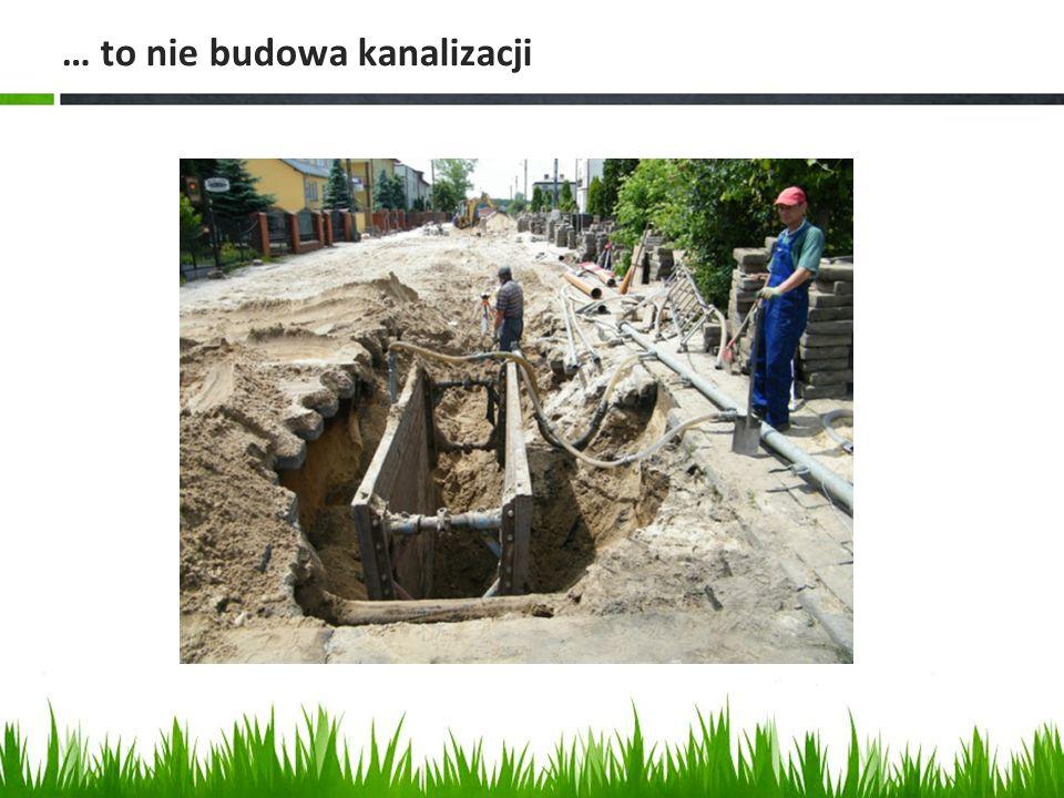 … to nie budowa kanalizacji