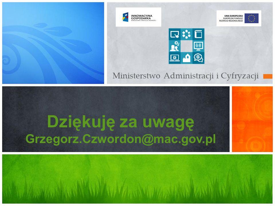 Ministerstwo Administracji i Cyfryzacji Dziękuję za uwagę Grzegorz.Czwordon@mac.gov.pl