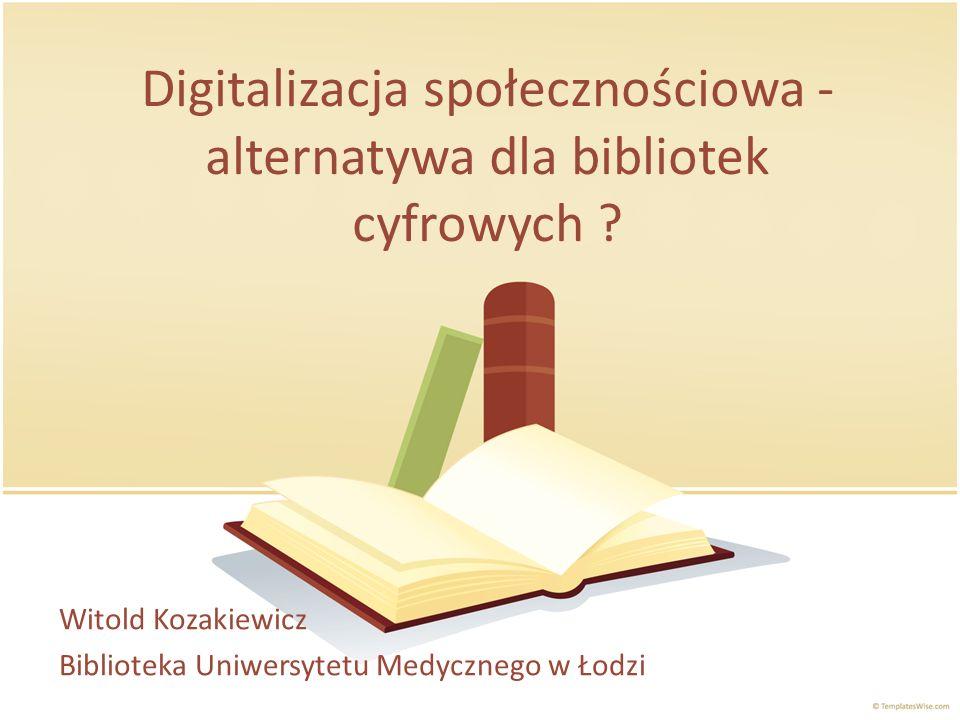 Digitalizacja społecznościowa - alternatywa dla bibliotek cyfrowych .