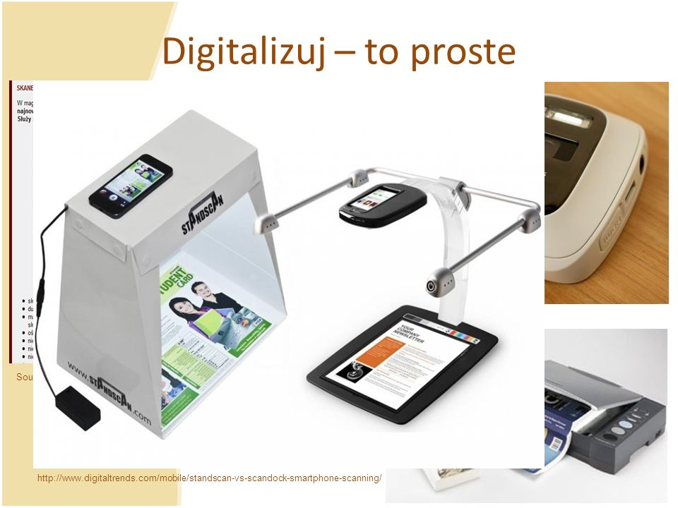 Digitalizuj – to proste Source: http://bg.p.lodz.pl/podst_uslug.htm#scanner_Z http://www.digitaltrends.com/mobile/standscan-vs-scandock-smartphone-scanning/