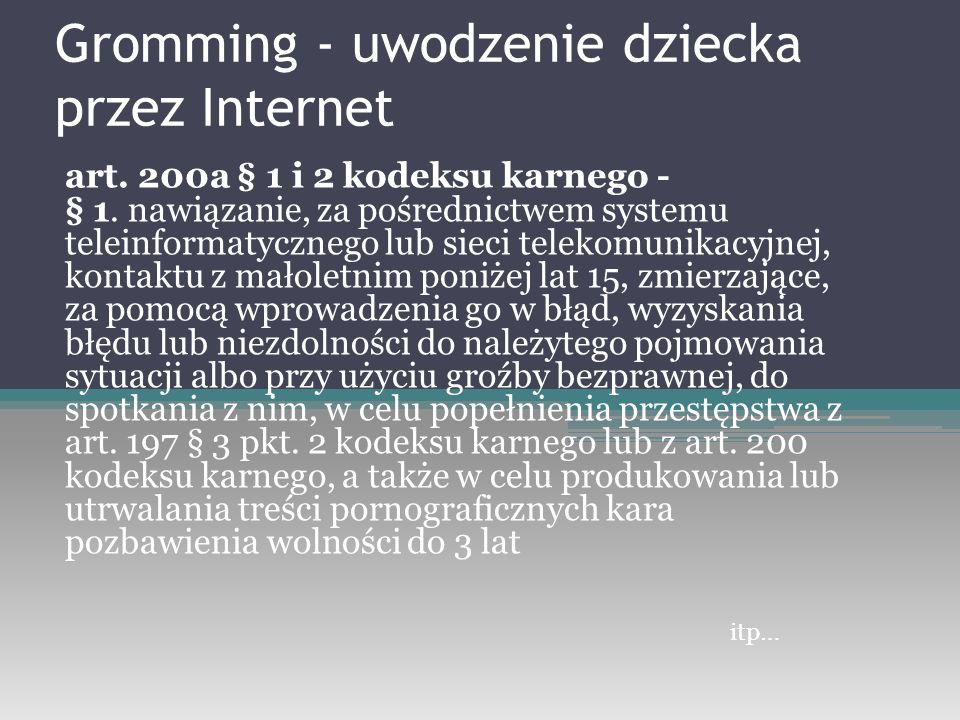 art. 200a § 1 i 2 kodeksu karnego - § 1. nawiązanie, za pośrednictwem systemu teleinformatycznego lub sieci telekomunikacyjnej, kontaktu z małoletnim