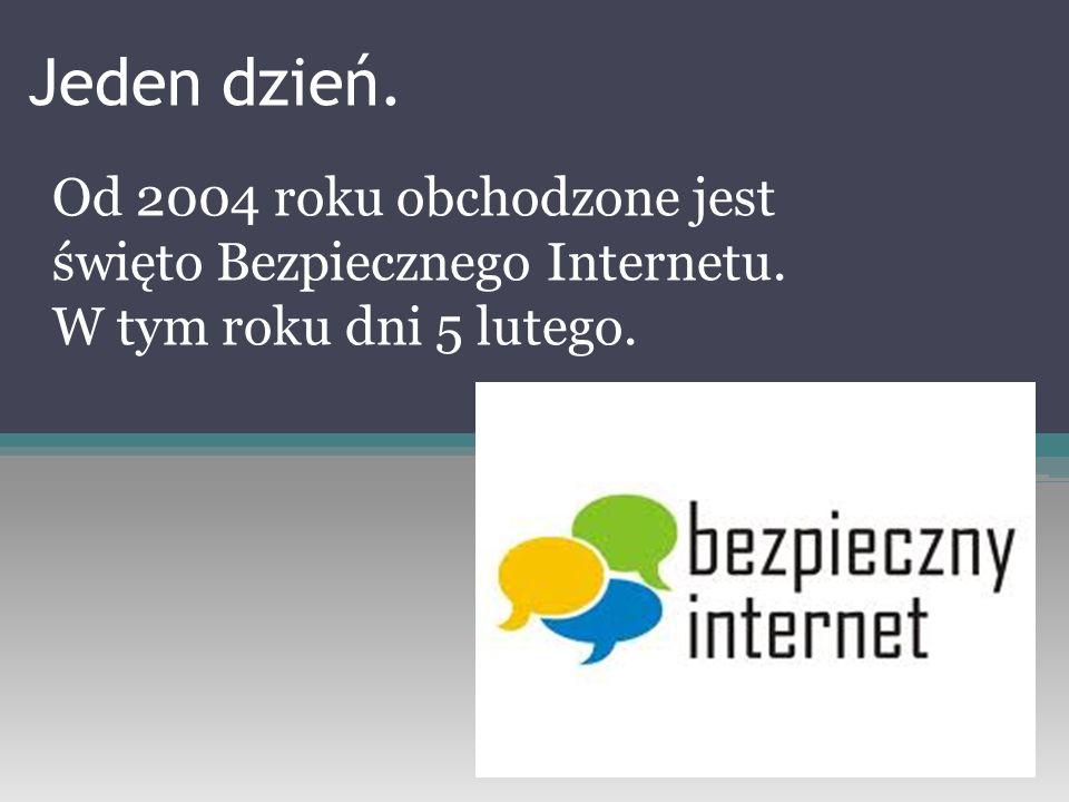 Od 2004 roku obchodzone jest święto Bezpiecznego Internetu. W tym roku dni 5 lutego. Jeden dzień.